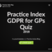 Practice Index GDPR for GPs Quiz 2018
